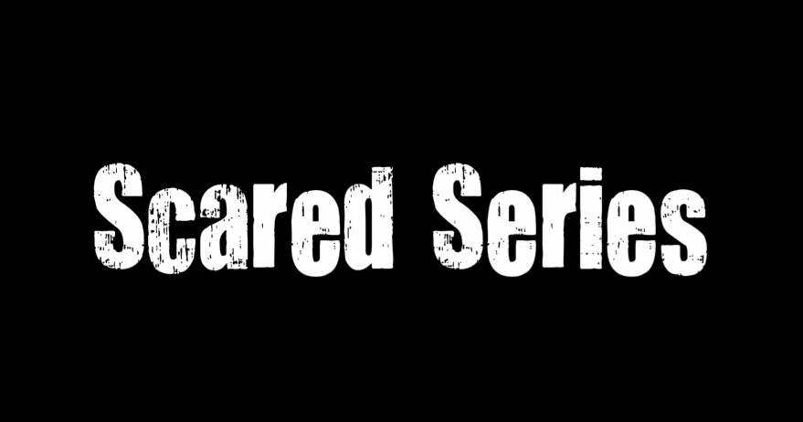 Scared Series